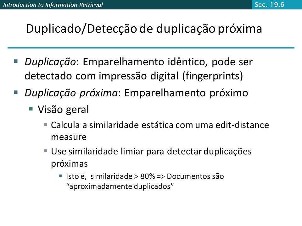 Introduction to Information Retrieval Duplicado/Detecção de duplicação próxima Duplicação: Emparelhamento idêntico, pode ser detectado com impressão d