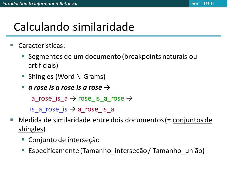Introduction to Information Retrieval Calculando similaridade Características: Segmentos de um documento (breakpoints naturais ou artificiais) Shingle