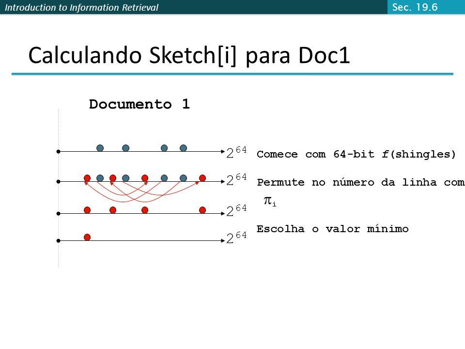 Introduction to Information Retrieval Calculando Sketch[i] para Doc1 Documento 1 2 64 Comece com 64-bit f(shingles) Permute no número da linha com i E