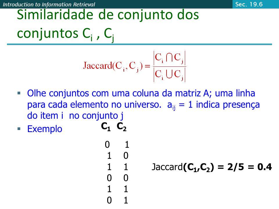 Introduction to Information Retrieval Similaridade de conjunto dos conjuntos C i, C j Olhe conjuntos com uma coluna da matriz A; uma linha para cada e