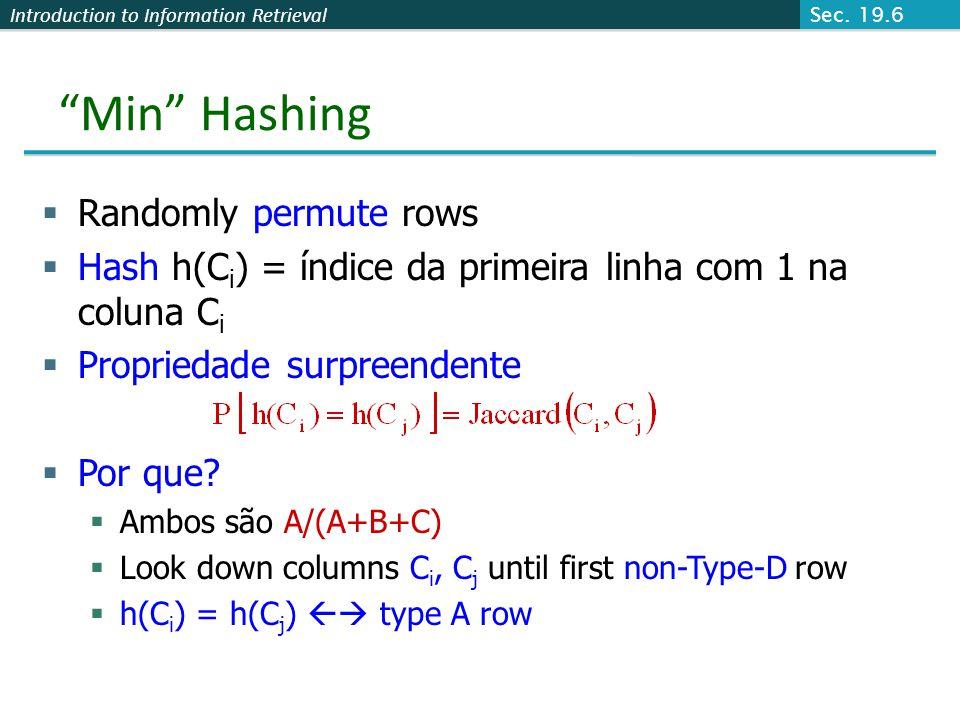 Introduction to Information Retrieval Min Hashing Randomly permute rows Hash h(C i ) = índice da primeira linha com 1 na coluna C i Propriedade surpre