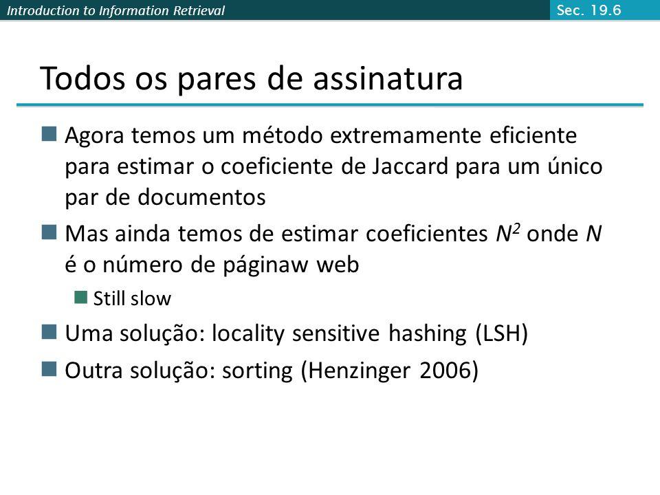 Introduction to Information Retrieval Todos os pares de assinatura Agora temos um método extremamente eficiente para estimar o coeficiente de Jaccard