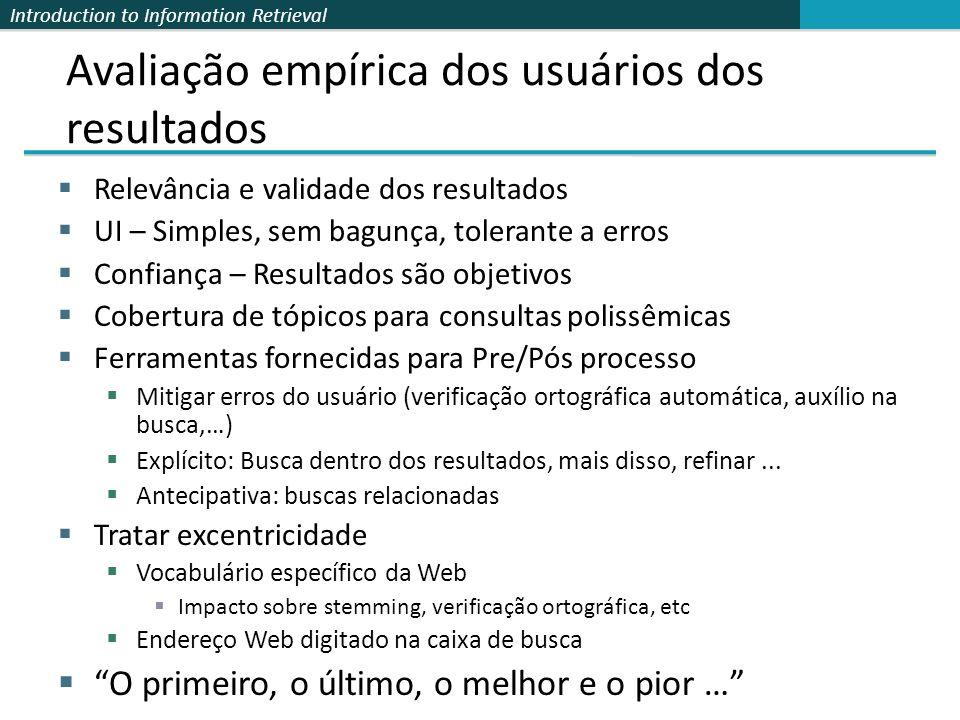 Introduction to Information Retrieval Relevância e validade dos resultados UI – Simples, sem bagunça, tolerante a erros Confiança – Resultados são obj