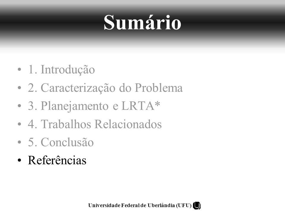 Sumário 1. Introdução 2. Caracterização do Problema 3. Planejamento e LRTA* 4. Trabalhos Relacionados 5. Conclusão Referências Universidade Federal de