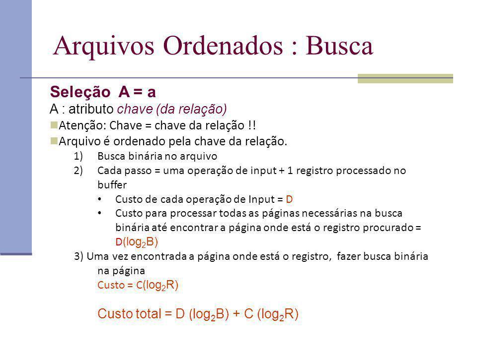 Arquivos Ordenados : Busca Seleção A = a A : atributo chave (da relação) Atenção: Chave = chave da relação !.