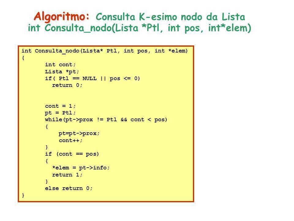 int Consulta_nodo(Lista* Ptl, int pos, int *elem) { int cont; Lista *pt; if( Ptl == NULL || pos <= 0) return 0; cont = 1; pt = Ptl; while(pt->prox !=