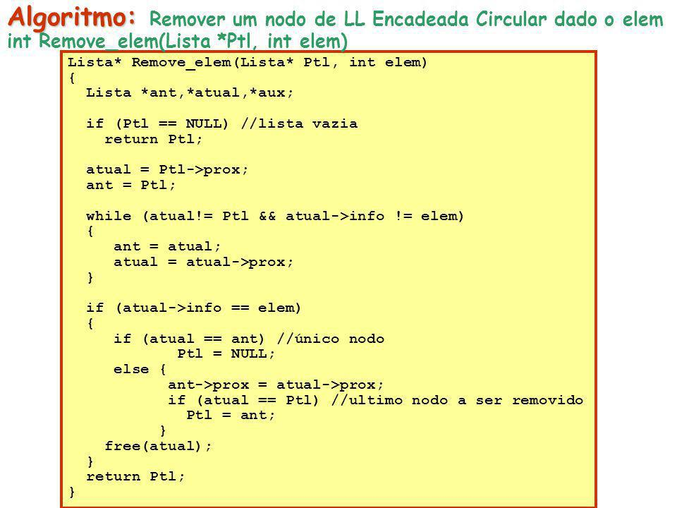 Lista* Remove_elem(Lista* Ptl, int elem) { Lista *ant,*atual,*aux; if (Ptl == NULL) //lista vazia return Ptl; atual = Ptl->prox; ant = Ptl; while (atu