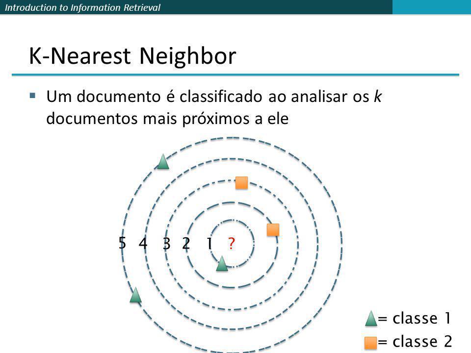 Introduction to Information Retrieval K-Nearest Neighbor Um documento é classificado ao analisar os k documentos mais próximos a ele 1 2 34 5 ? = clas