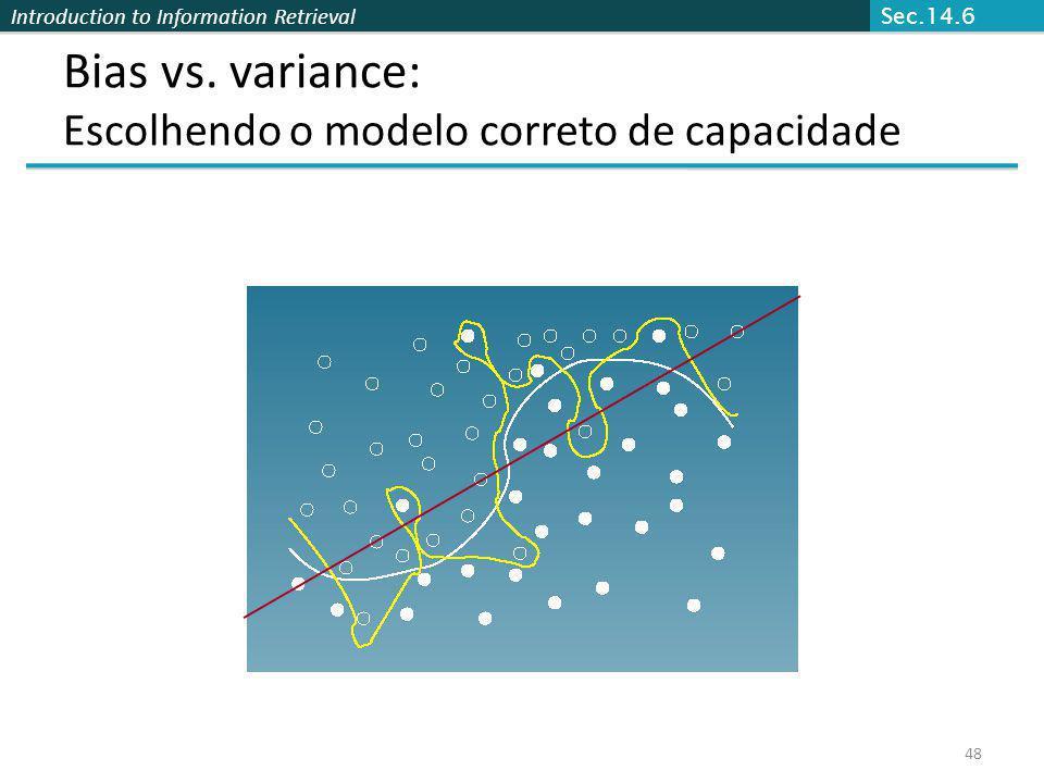 Introduction to Information Retrieval 48 Bias vs. variance: Escolhendo o modelo correto de capacidade Sec.14.6