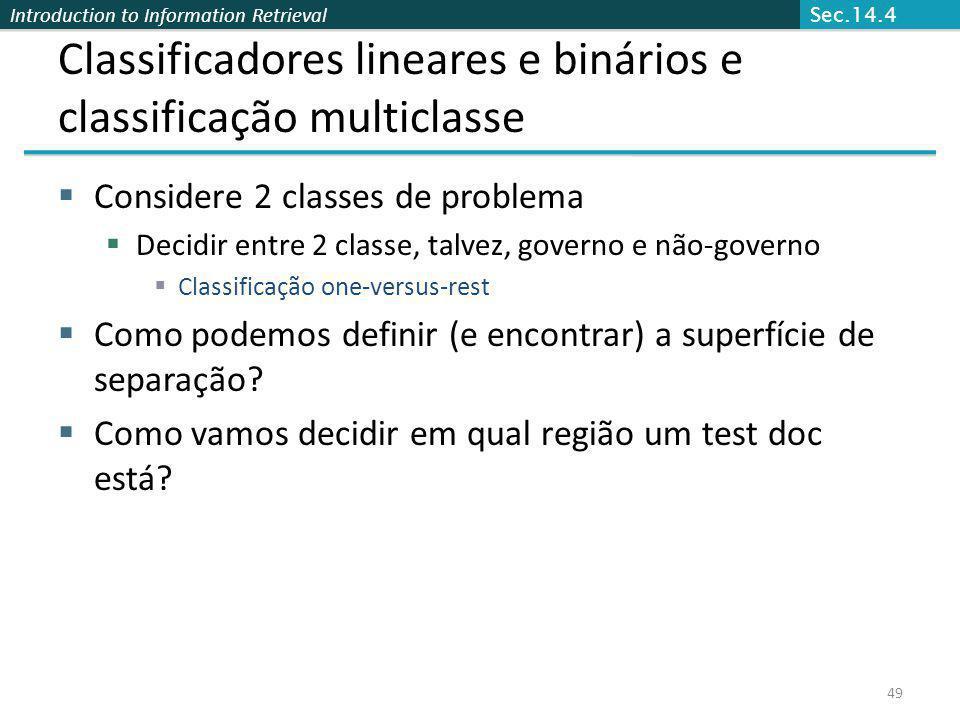Introduction to Information Retrieval 49 Classificadores lineares e binários e classificação multiclasse Considere 2 classes de problema Decidir entre
