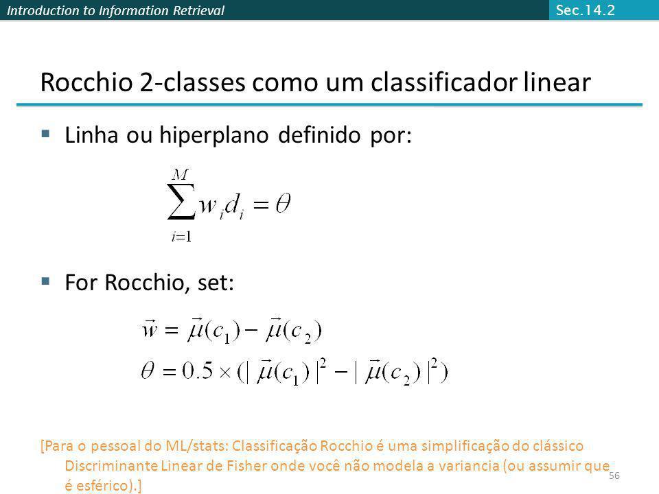 Introduction to Information Retrieval Rocchio 2-classes como um classificador linear Linha ou hiperplano definido por: For Rocchio, set: [Para o pesso