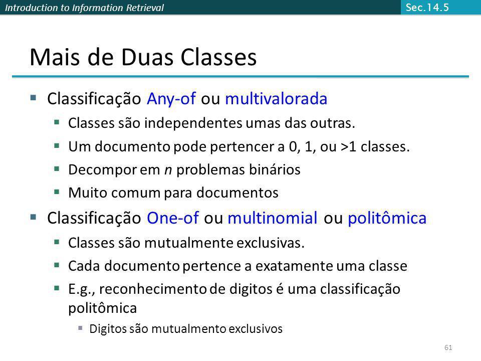 Introduction to Information Retrieval 61 Mais de Duas Classes Classificação Any-of ou multivalorada Classes são independentes umas das outras. Um docu