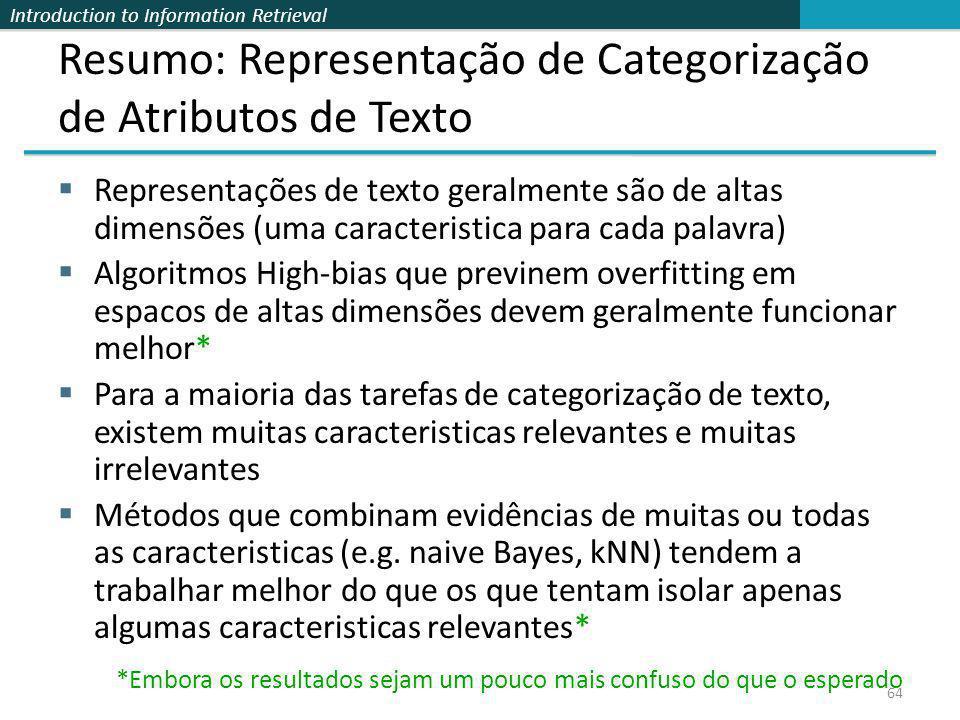 Introduction to Information Retrieval 64 Resumo: Representação de Categorização de Atributos de Texto Representações de texto geralmente são de altas