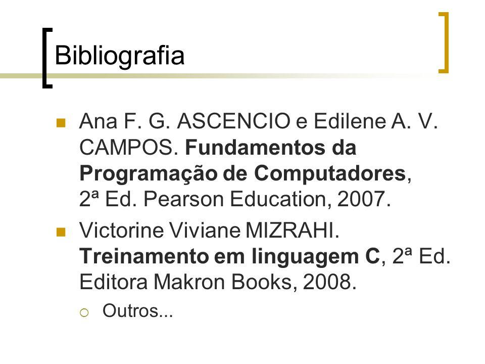 Bibliografia Ana F. G. ASCENCIO e Edilene A. V. CAMPOS. Fundamentos da Programação de Computadores, 2ª Ed. Pearson Education, 2007. Victorine Viviane