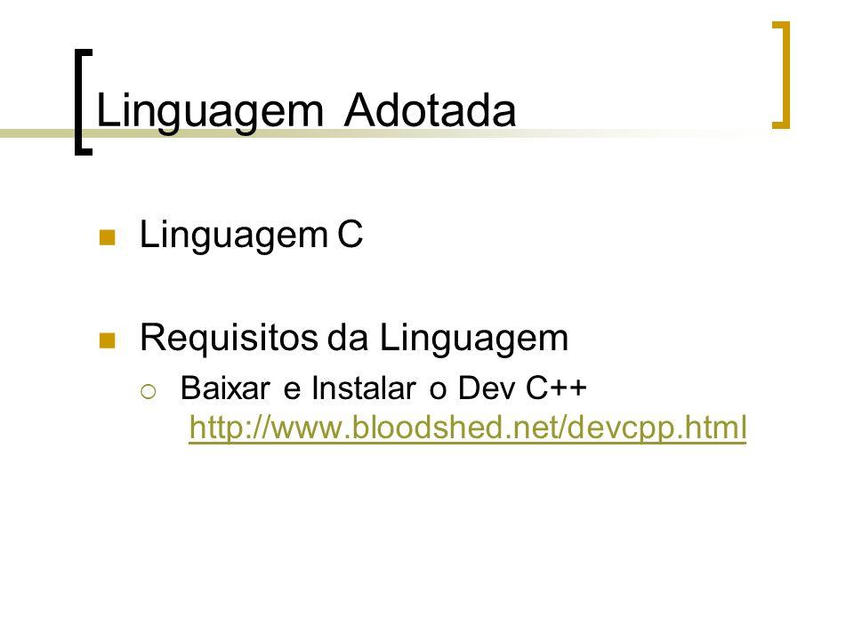 Linguagem Adotada Linguagem C Requisitos da Linguagem Baixar e Instalar o Dev C++ http://www.bloodshed.net/devcpp.htmlhttp://www.bloodshed.net/devcpp.