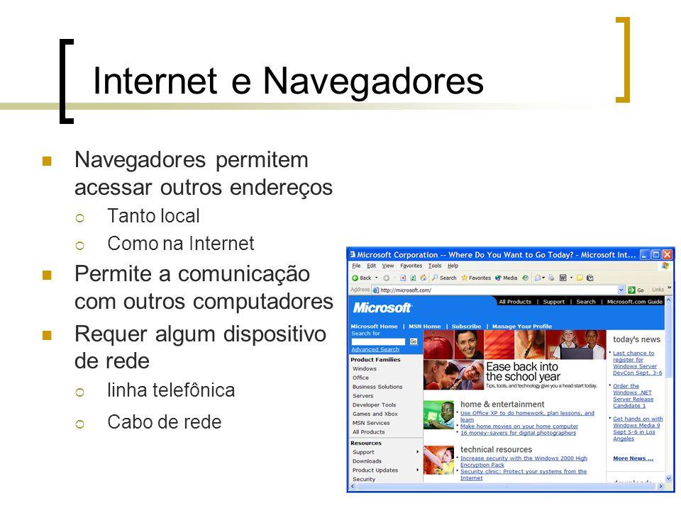 Internet e Navegadores Navegadores permitem acessar outros endereços Tanto local Como na Internet Permite a comunicação com outros computadores Requer