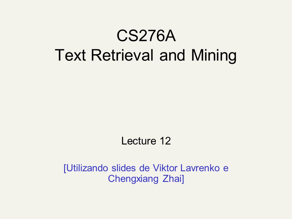 CS276A Text Retrieval and Mining Lecture 12 [Utilizando slides de Viktor Lavrenko e Chengxiang Zhai]