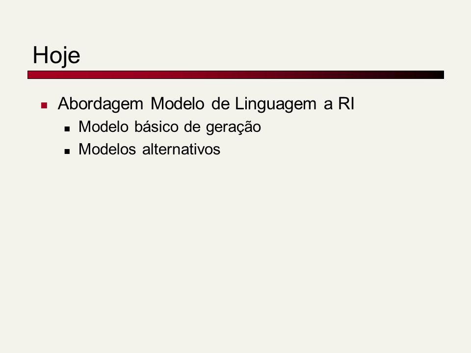 Suavização em dois estágios: Outro motivo para suavização Consulta = the algorithms for data mining d1: 0.04 0.001 0.02 0.002 0.003 d2: 0.02 0.001 0.01 0.003 0.004 p( algorithms|d1) = p(algorithm|d2) p( data|d1) < p(data|d2) p( mining|d1) < p(mining|d2) Mas p(q|d1)>p(q|d2).