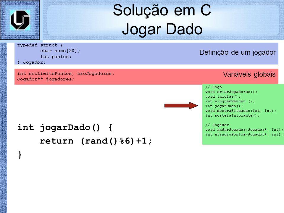 Variáveis globais Definição de um jogador Solução em C Jogar Dado typedef struct { char nome[20]; int pontos; } Jogador; int nroLimitePontos, nroJogad