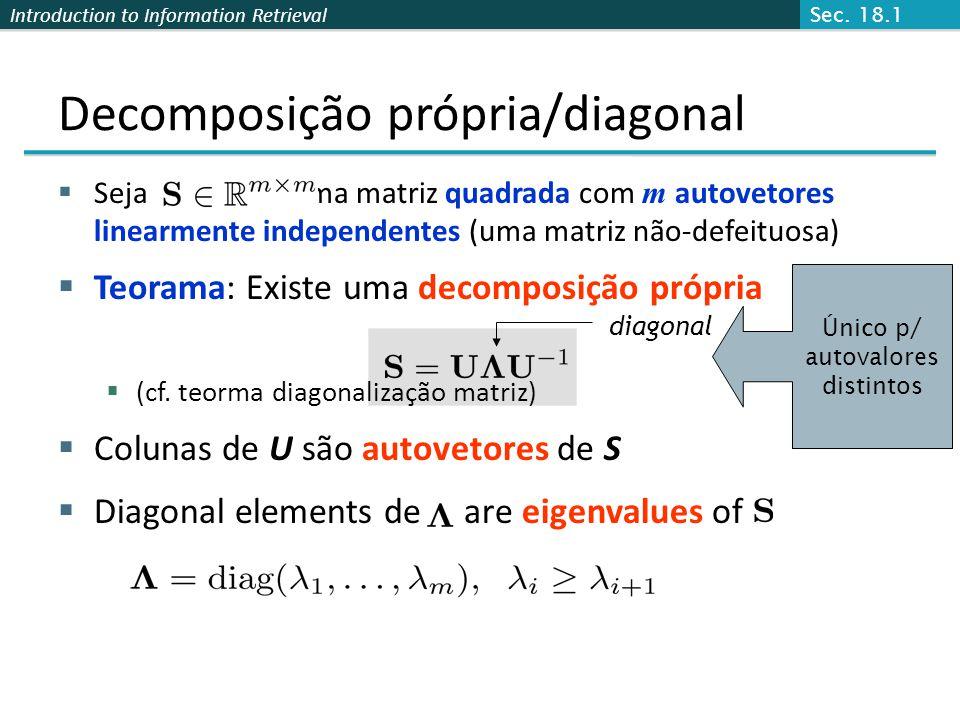 Introduction to Information Retrieval Seja uma matriz quadrada com m autovetores linearmente independentes (uma matriz não-defeituosa) Teorama: Existe uma decomposição própria (cf.