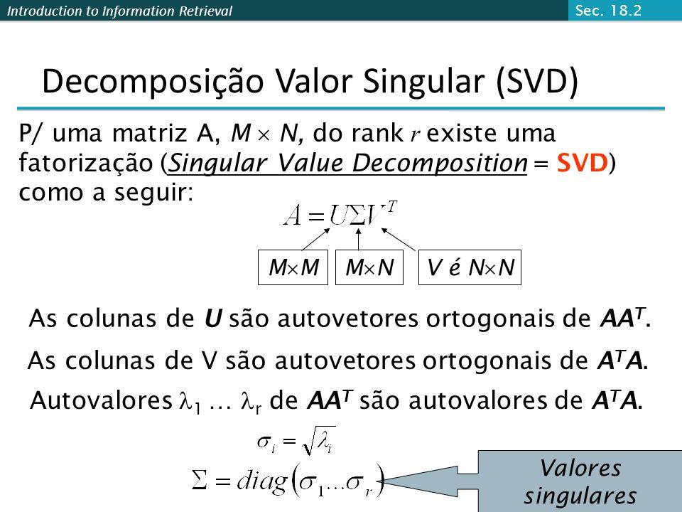 Introduction to Information Retrieval Decomposição Valor Singular (SVD) M M NV é N N P/ uma matriz A, M N, do rank r existe uma fatorização (Singular