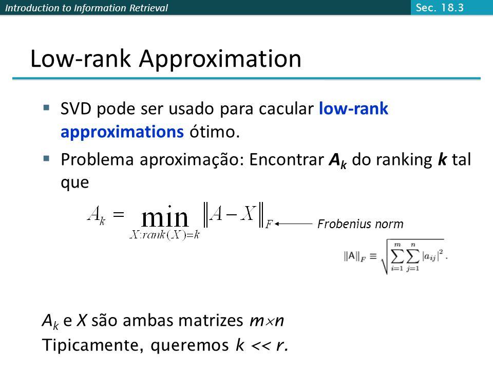 Introduction to Information Retrieval SVD pode ser usado para cacular low-rank approximations ótimo.