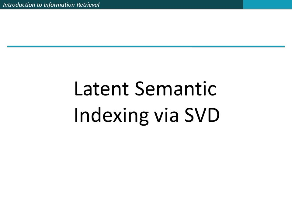 Introduction to Information Retrieval Latent Semantic Indexing via SVD