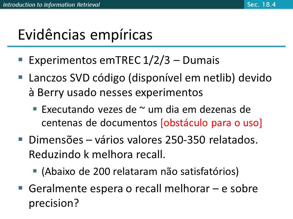 Introduction to Information Retrieval Evidências empíricas Experimentos emTREC 1/2/3 – Dumais Lanczos SVD código (disponível em netlib) devido à Berry