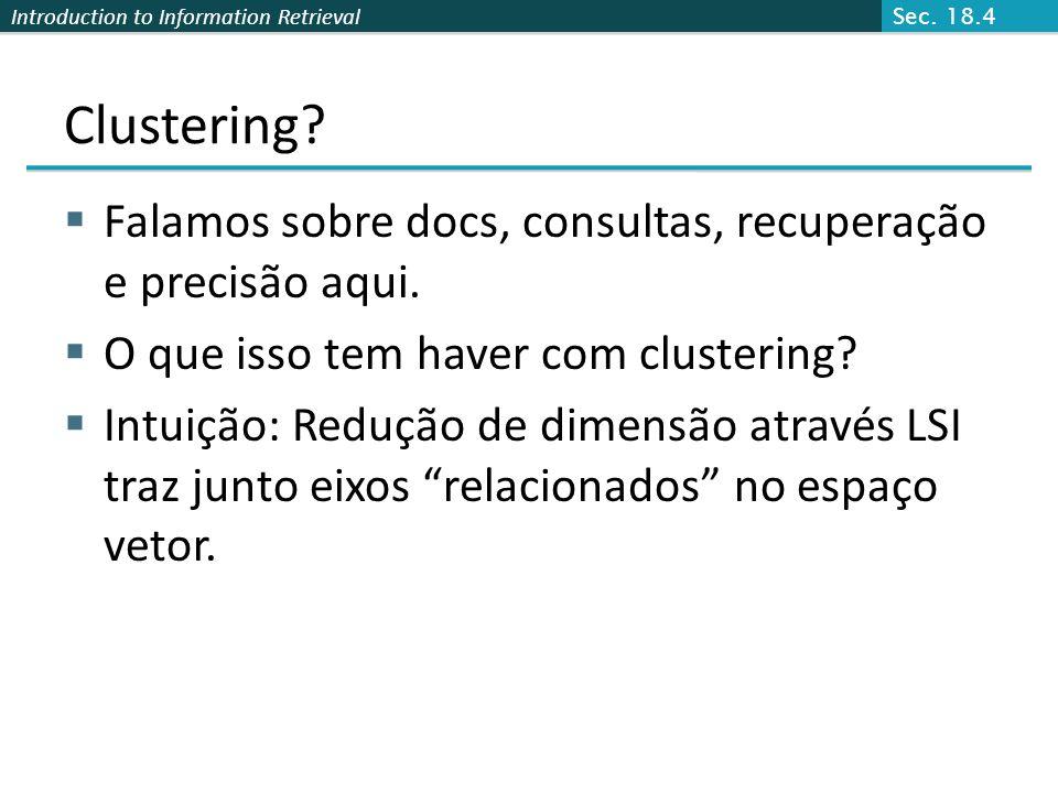 Introduction to Information Retrieval Clustering? Falamos sobre docs, consultas, recuperação e precisão aqui. O que isso tem haver com clustering? Int