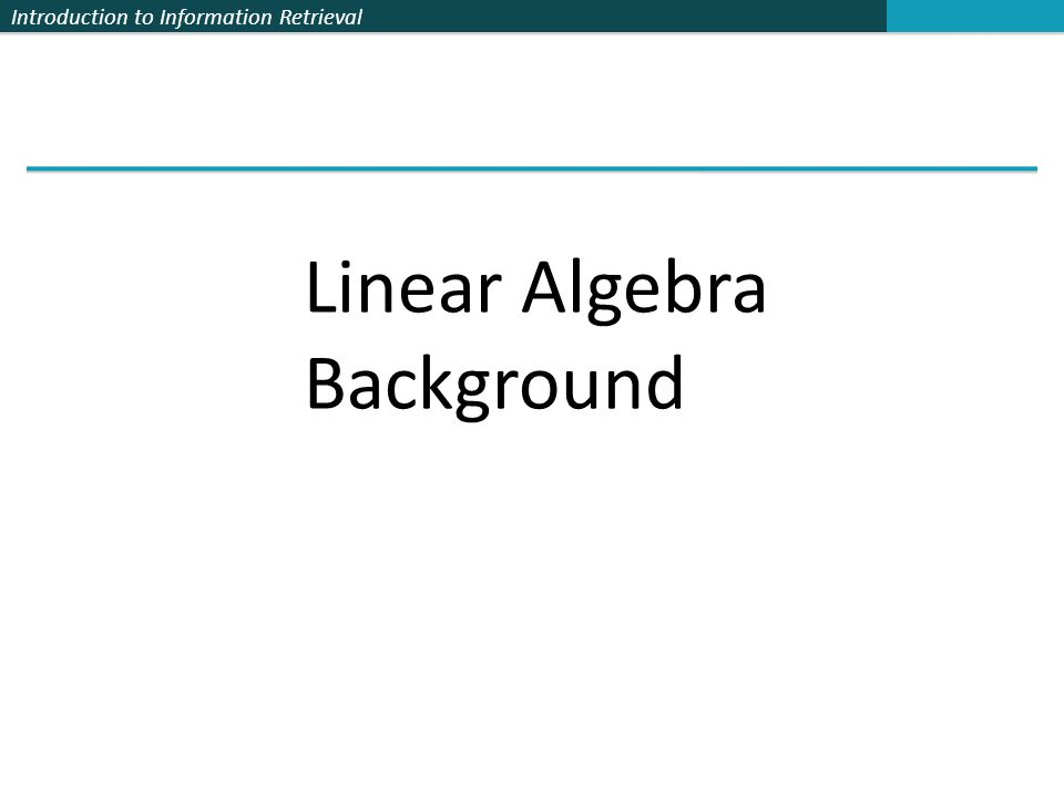 Introduction to Information Retrieval Linear Algebra Background