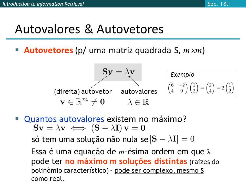 Introduction to Information Retrieval Autovalores & Autovetores Autovetores (p/ uma matriz quadrada S, m m ) Quantos autovalores existem no máximo? só
