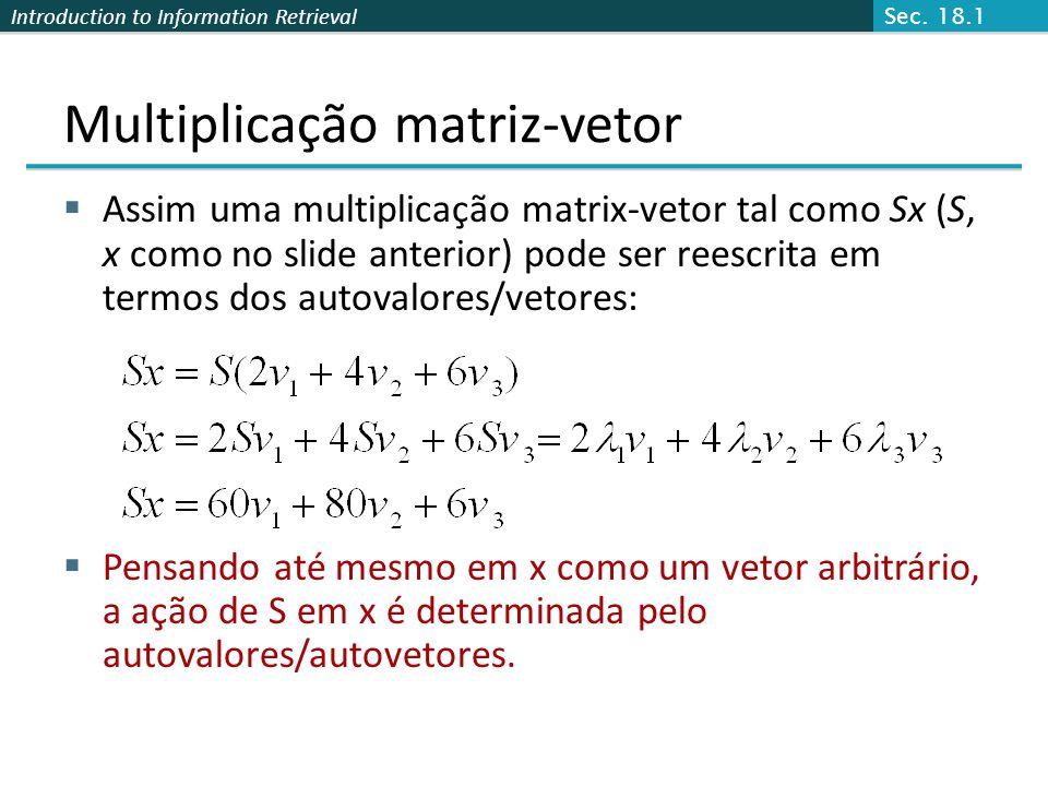 Introduction to Information Retrieval Decomposição Valor Singular (SVD) M M NV é N N P/ uma matriz A, M N, do rank r existe uma fatorização (Singular Value Decomposition = SVD) como a seguir: As colunas de U são autovetores ortogonais de AA T.