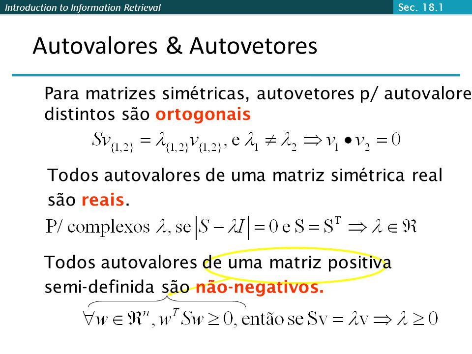 Introduction to Information Retrieval Autovalores & Autovetores Para matrizes simétricas, autovetores p/ autovalores distintos são ortogonais Todos autovalores de uma matriz simétrica real são reais.