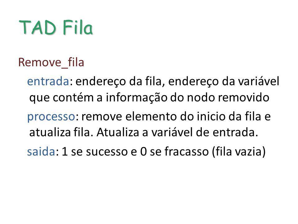 Algoritmo: Remove Algoritmo: Remove nodo na fila int* Remove_fila(Fila *Ptf, int *elem) –solução1 int Remove_fila(Fila* Ptf,int *elem) { if ((*Ptf)->FF == (*Ptf)->IF) return 0; // fila vazia (*Ptf)->IF= ((*Ptf)->IF+1)%MAX_FILA; *elem = (*Ptf)->fila[(*Ptf)->IF]; return 1; }