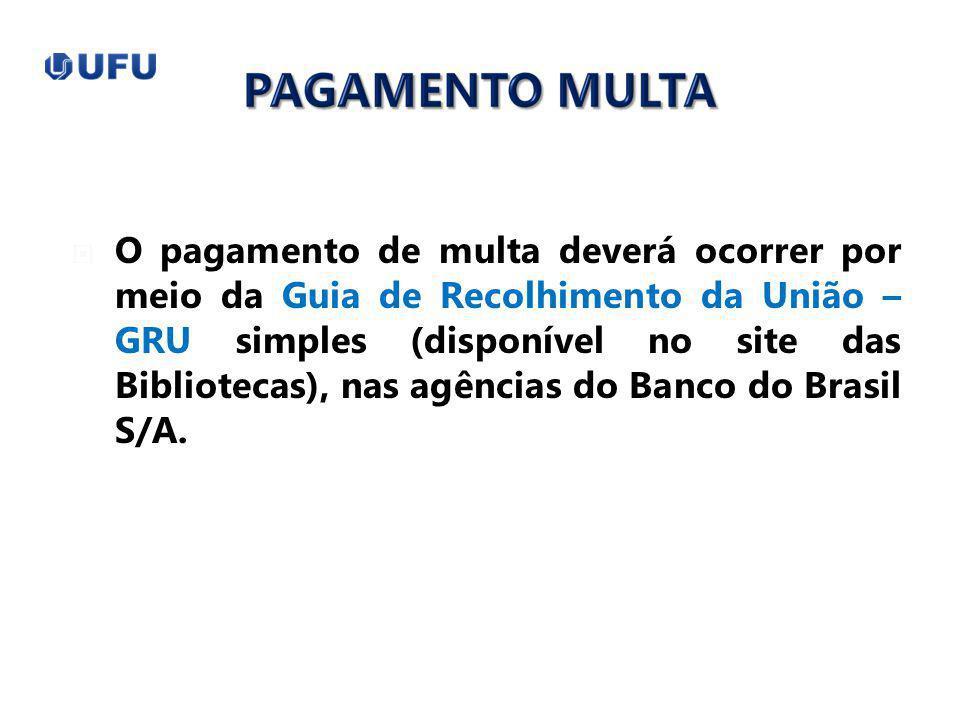 O pagamento de multa deverá ocorrer por meio da Guia de Recolhimento da União – GRU simples (disponível no site das Bibliotecas), nas agências do Banc