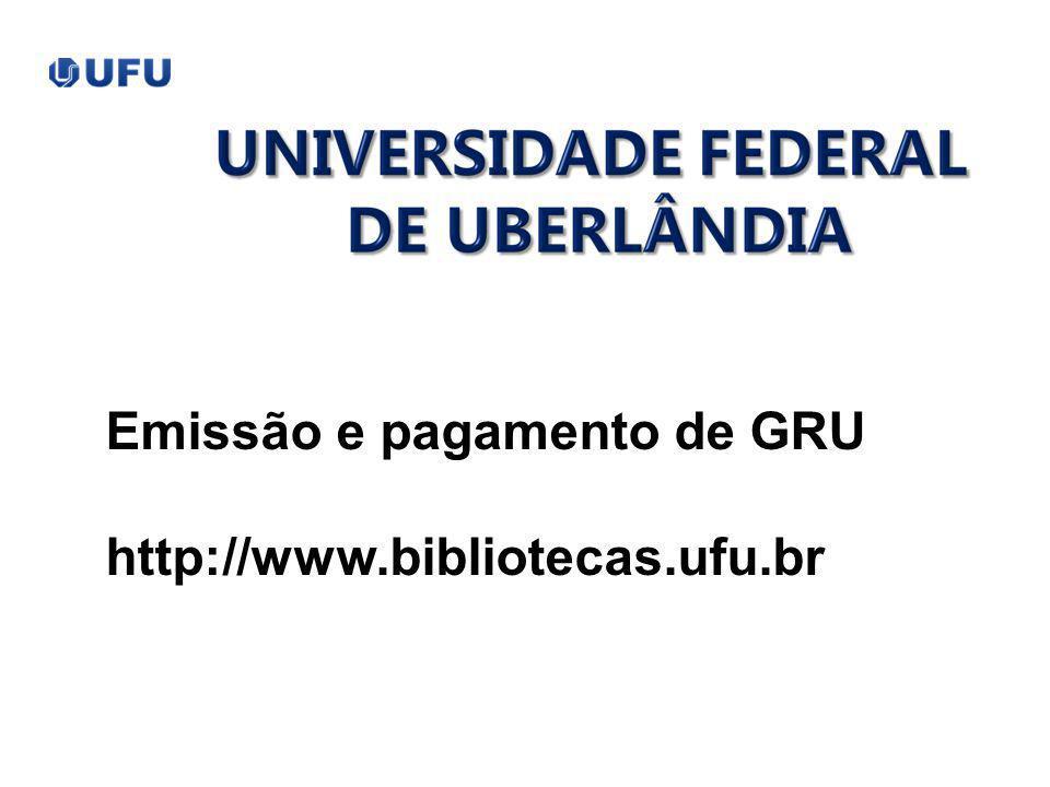 Emissão e pagamento de GRU http://www.bibliotecas.ufu.br