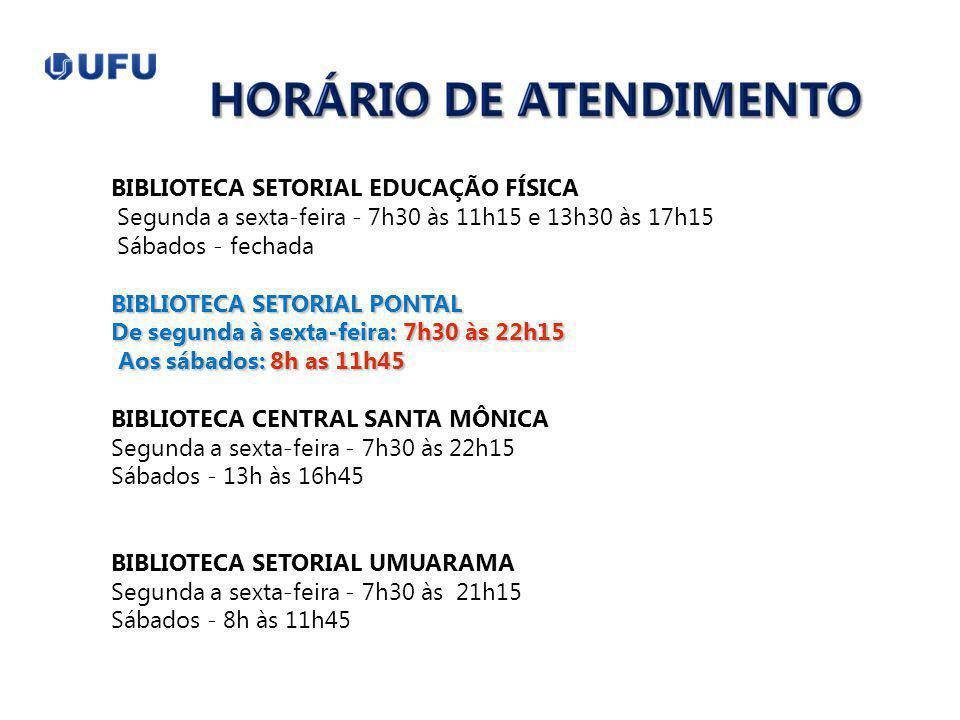 BIBLIOTECA SETORIAL EDUCAÇÃO FÍSICA Segunda a sexta-feira - 7h30 às 11h15 e 13h30 às 17h15 Sábados - fechada BIBLIOTECA SETORIAL PONTAL De segunda à s