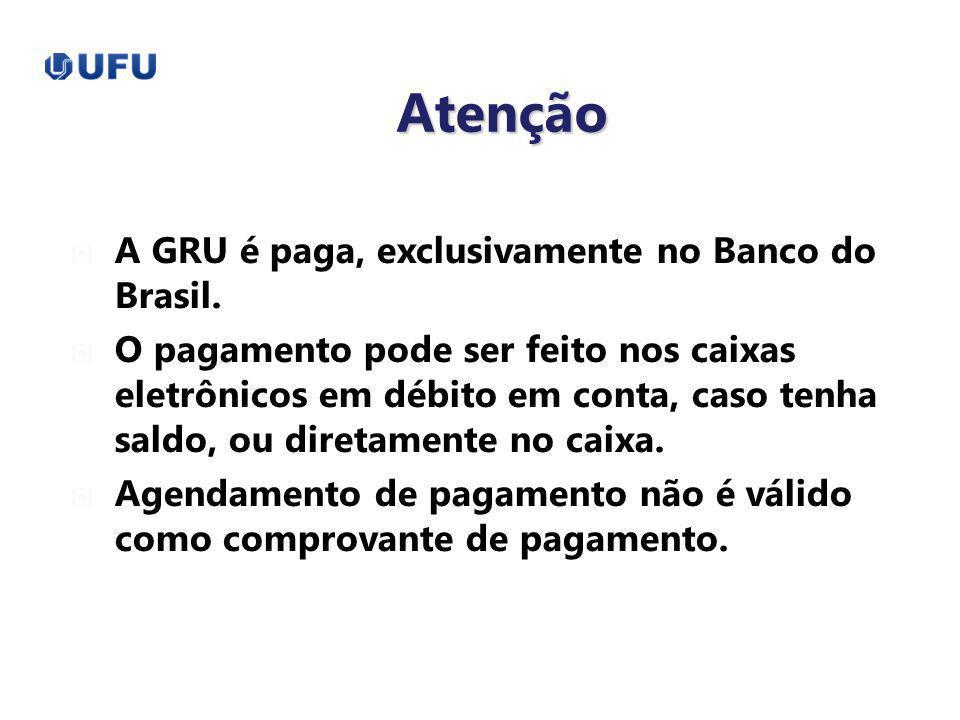 Atenção A GRU é paga, exclusivamente no Banco do Brasil. O pagamento pode ser feito nos caixas eletrônicos em débito em conta, caso tenha saldo, ou di