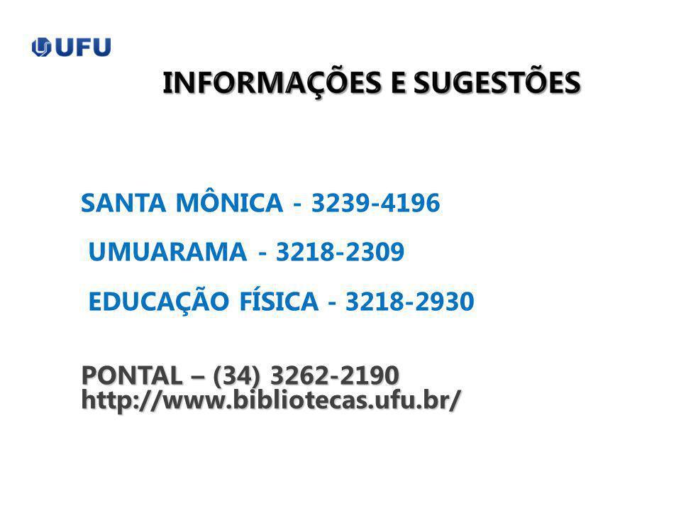 SANTA MÔNICA - 3239-4196 UMUARAMA - 3218-2309 EDUCAÇÃO FÍSICA - 3218-2930 PONTAL – (34) 3262-2190 http://www.bibliotecas.ufu.br/
