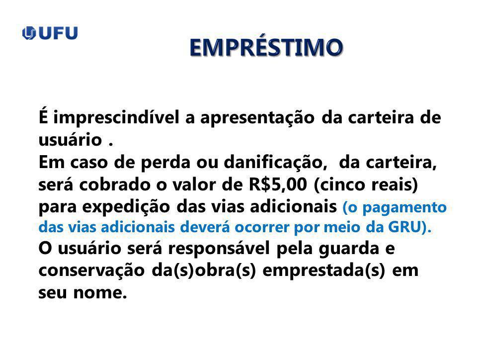 É imprescindível a apresentação da carteira de usuário. Em caso de perda ou danificação, da carteira, será cobrado o valor de R$5,00 (cinco reais) par