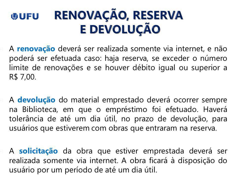 A renovação deverá ser realizada somente via internet, e não poderá ser efetuada caso: haja reserva, se exceder o número limite de renovações e se hou