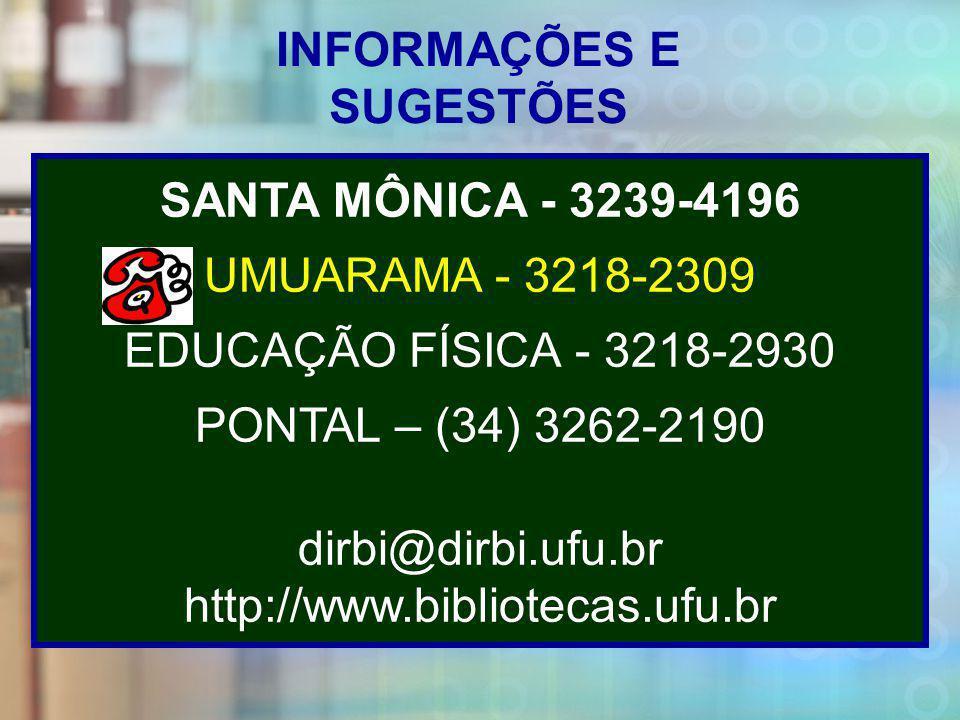 20-04-2010 ancelmo SANTA MÔNICA - 3239-4196 UMUARAMA - 3218-2309 EDUCAÇÃO FÍSICA - 3218-2930 PONTAL – (34) 3262-2190 dirbi@dirbi.ufu.br http://www.bibliotecas.ufu.br INFORMAÇÕES E SUGESTÕES