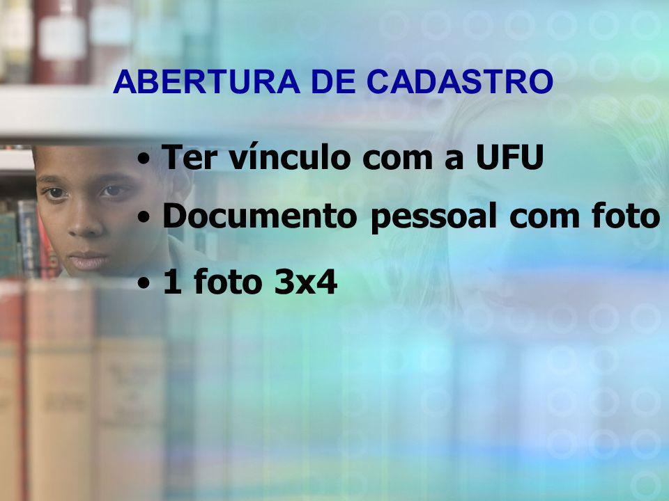 ABERTURA DE CADASTRO Ter vínculo com a UFU Documento pessoal com foto 1 foto 3x4