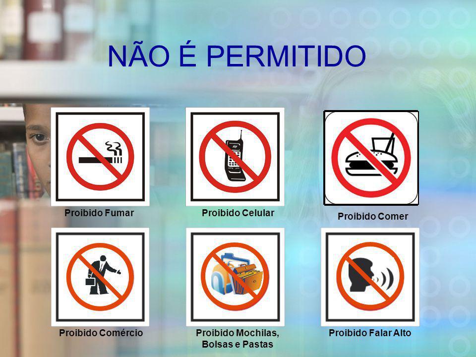 NÃO É PERMITIDO Proibido ComércioProibido Mochilas, Bolsas e Pastas Proibido FumarProibido Celular Proibido Comer Proibido Falar Alto