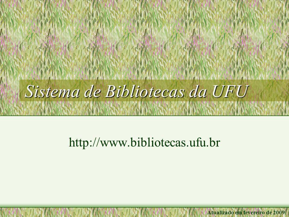Sistema de Bibliotecas da UFU http://www.bibliotecas.ufu.br Atualizado em fevereiro de 2009