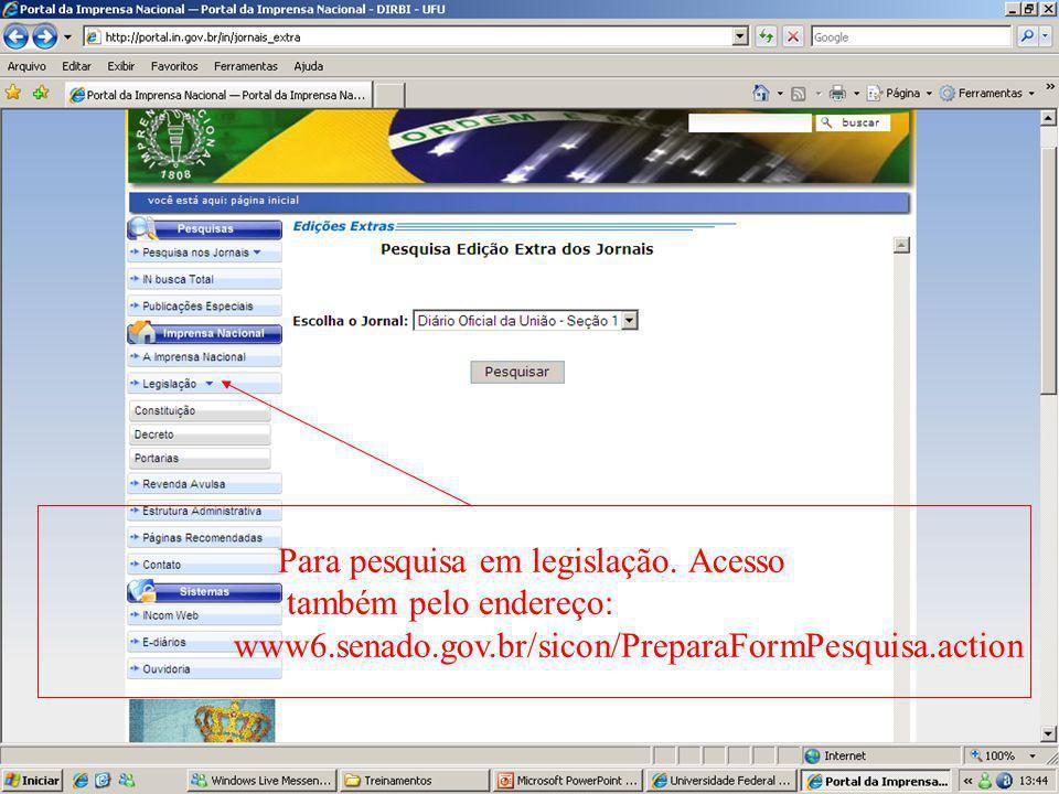 Para pesquisa em legislação. Acesso também pelo endereço: www6.senado.gov.br/sicon/PreparaFormPesquisa.action