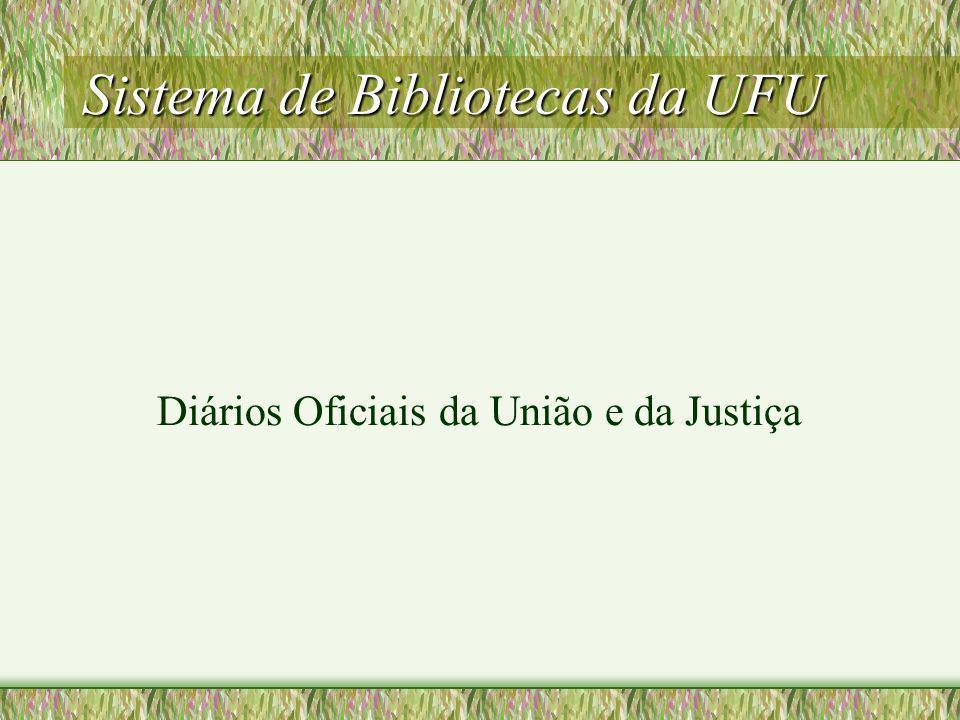 Sistema de Bibliotecas da UFU Diários Oficiais da União e da Justiça