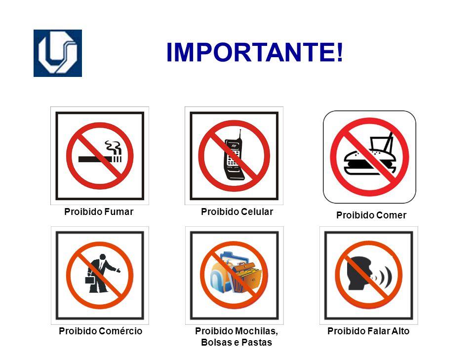 IMPORTANTE! Proibido FumarProibido Celular Proibido Comer Proibido ComércioProibido Mochilas, Bolsas e Pastas Proibido Falar Alto