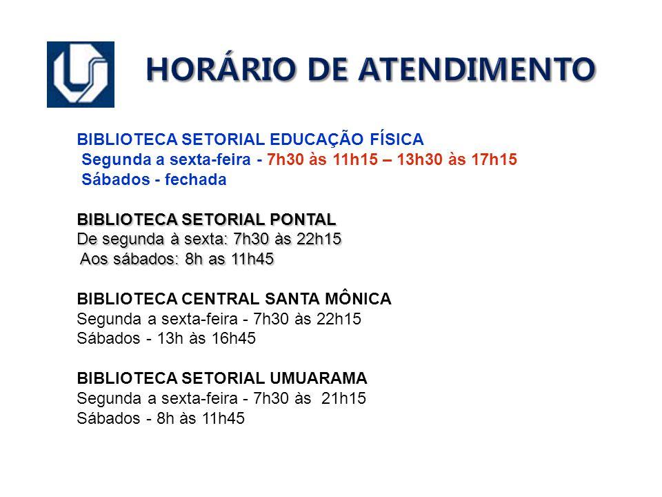 HORÁRIO DE ATENDIMENTO BIBLIOTECA SETORIAL EDUCAÇÃO FÍSICA Segunda a sexta-feira - 7h30 às 11h15 – 13h30 às 17h15 Sábados - fechada BIBLIOTECA SETORIA