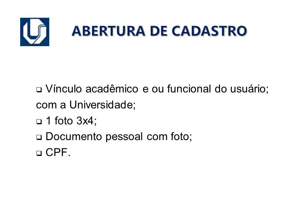 ABERTURA DE CADASTRO Vínculo acadêmico e ou funcional do usuário; com a Universidade; 1 foto 3x4; Documento pessoal com foto; CPF.